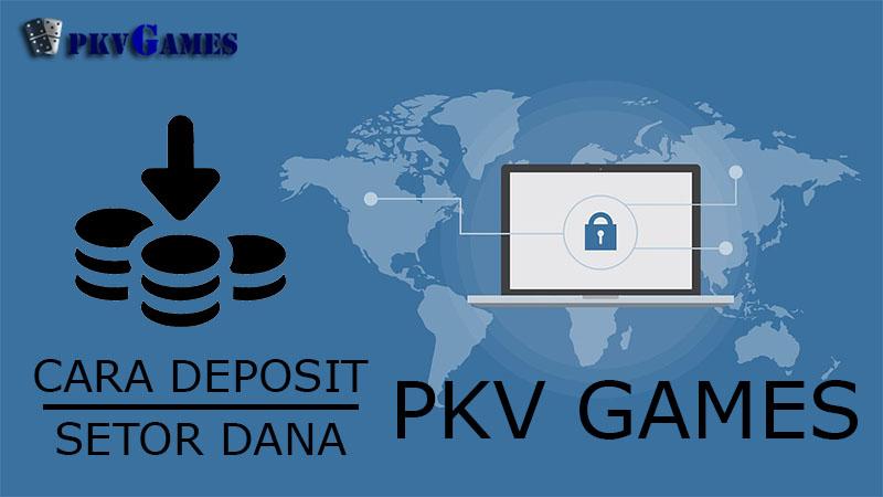 Cara Deposit Atau Setor Dana Pkv Games Dengan Mudah