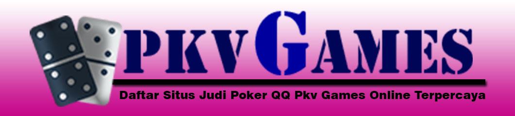 Daftar Situs Judi Poker QQ Pkv Games Online Terpercaya