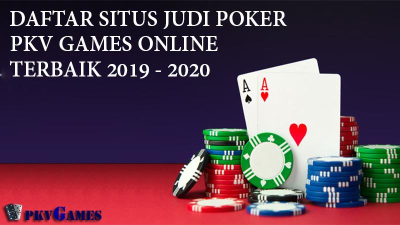 Daftar Situs Judi Poker Pkv Games Online Terbaik 2019-2020